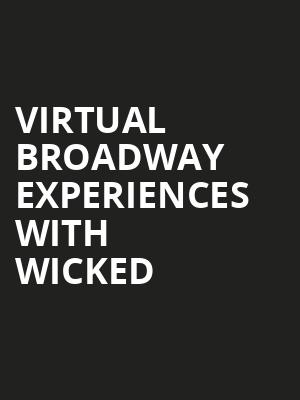 Virtual Broadway Experiences with WICKED, Virtual Experiences for Louisville, Louisville