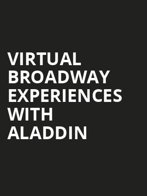 Virtual Broadway Experiences with ALADDIN, Virtual Experiences for Louisville, Louisville
